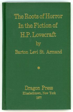 THE ROOTS OF HORROR IN THE FICTION OF H. P. LOVECRAFT. Howard Phillips Lovecraft, Barton Levi St. Armand.