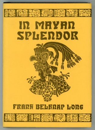 IN MAYAN SPLENDOR. Frank Belknap Long