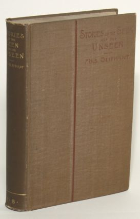 STORIES OF THE SEEN AND UNSEEN. Oliphant Mrs, Margaret Oliphant Wilson