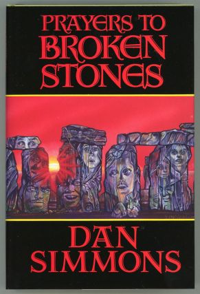 PRAYERS TO BROKEN STONES: A COLLECTION. Dan Simmons