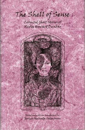 THE SHELL OF SENSE: COLLECTED GHOST STORIES OF OLIVIA HOWARD DUNBAR. Edited, with an Introduction...