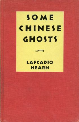 SOME CHINESE GHOSTS. Lafcadio Hearn