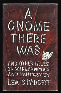 A GNOME THERE WAS AND OTHER TALES OF SCIENCE FICTION AND FANTASY. Henry Kuttner, Catherine Lucile Moore.