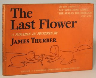 THE LAST FLOWER: A PARABLE IN PICTURES. James Thurber