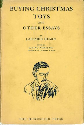 BUYING CHRISTMAS TOYS AND OTHER ESSAYS ... Edited by Ichiro Nishizaki. Lafcadio Hearn