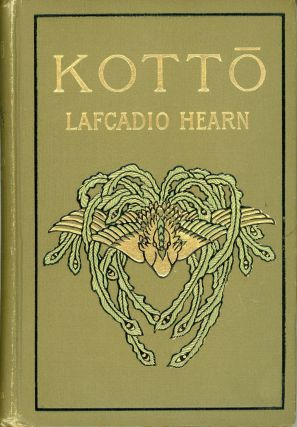 KOTTO: BEING JAPANESE CURIOS, WITH SUNDRY COBWEBS. Lafcadio Hearn
