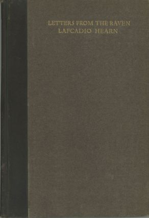 LETTERS FROM THE RAVEN: BEING THE CORRESPONDENCE OF LAFCADIO HEARN WITH HENRY WATKIN. With...