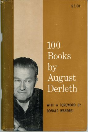 100 BOOKS BY AUGUST DERLETH with a Foreword by Donald Wandrei. August Derleth