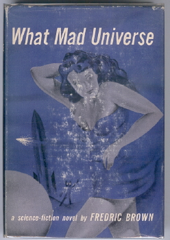 WHAT MAD UNIVERSE. Fredric Brown