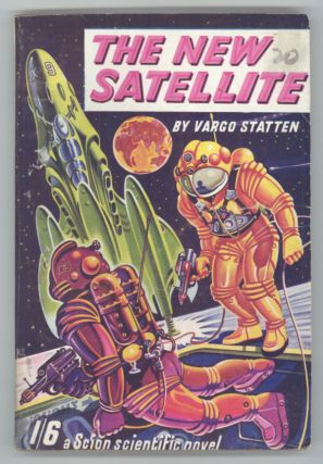 "THE NEW SATELLITE. By Vargo Statten [pseudonym]. John Russell Fearn, ""Vargo Statten."""