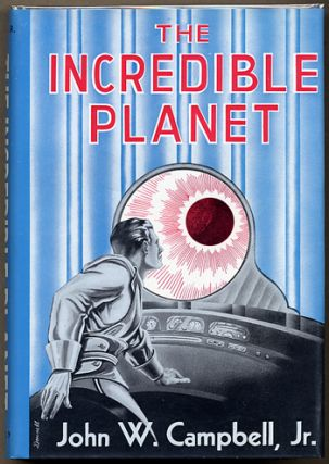 THE INCREDIBLE PLANET. John W. Campbell, Jr