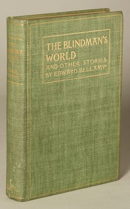 THE BLINDMAN'S WORLD AND OTHER STORIES ... With a Prefatory Sketch by W. D. Howells. Edward Bellamy.