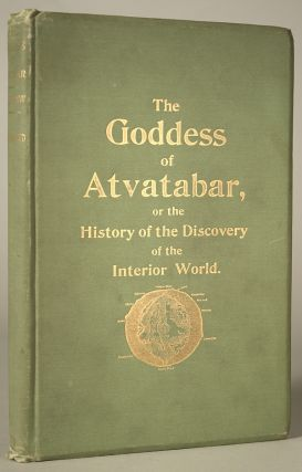 THE GODDESS OF ATVATABAR: BEING THE HISTORY OF THE DISCOVERY OF THE INTERIOR WORLD AND CONQUEST...