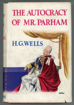 THE AUTOCRACY OF MR. PARHAM: HIS REMARKABLE ADVENTURES IN THIS CHANGING WORLD. Wells
