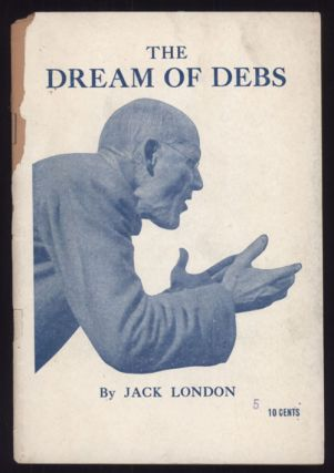 THE DREAM OF DEBS: A STORY OF INDUSTRIAL REVOLT. Jack London