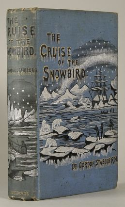 THE CRUISE OF THE SNOWBIRD: A STORY OF ARCTIC ADVENTURE. Gordon Stables, William