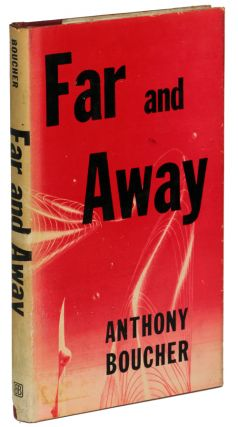 FAR AND AWAY. Anthony Boucher, William Anthony Parker White