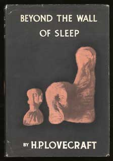 BEYOND THE WALL OF SLEEP ... Collected by August Derleth and Donald Wandrei. Lovecraft.