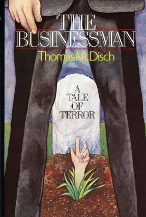 THE BUSINESSMAN: A TALE OF TERROR. Thomas M. Disch